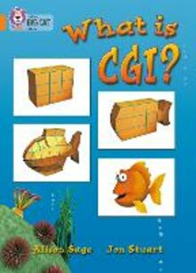 What Is CGI?: Band 06/Orange - Alison Sage - cover
