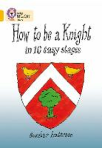 Libro in inglese How to be a Knight: Band 09/Gold  - Scoular Anderson