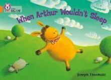 When Arthur Wouldn't Sleep: Band 06/Orange - Joseph Theobald,Collins Educational - cover
