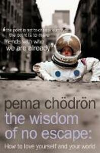 The Wisdom of No Escape: How to Love Yourself and Your World - Pema Chodron - cover