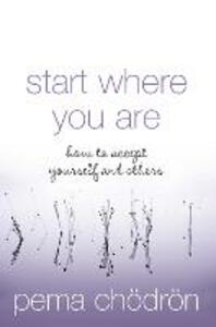 Start Where You Are: How to Accept Yourself and Others - Pema Chodron - cover