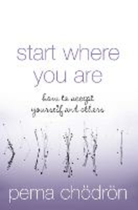 Libro in inglese Start Where You Are: How to Accept Yourself and Others  - Pema Chodron