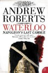 Libro in inglese Waterloo: Napoleon's Last Gamble  - Andrew Roberts