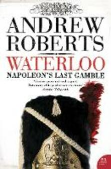 Waterloo: Napoleon's Last Gamble - Andrew Roberts - cover