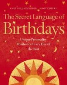 The Secret Language of Birthdays: Unique Personality Guides for Every Day of the Year - Gary Goldschneider,Joost Elffers - cover