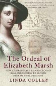 The Ordeal of Elizabeth Marsh: How a Remarkable Woman Crossed Seas and Empires to Become Part of World History - Linda Colley - cover