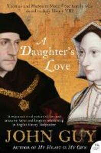 A Daughter's Love: Thomas and Margaret More - John Guy - cover