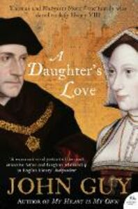 Libro in inglese A Daughter's Love: Thomas and Margaret More  - John Guy