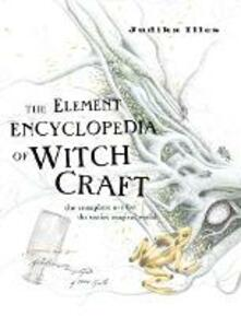 The Element Encyclopedia of Witchcraft: The Complete A-Z for the Entire Magical World - Judika Illes - cover
