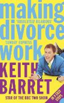 Making Divorce Work: In 9 Easy Steps - Keith Barret - cover
