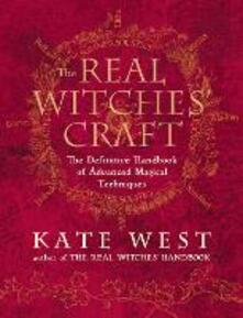 The Real Witches' Craft: Magical Techniques and Guidance for a Full Year of Practising the Craft - Kate West - cover