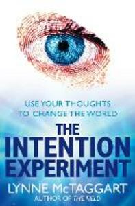 The Intention Experiment: Use Your Thoughts to Change the World - Lynne McTaggart - cover