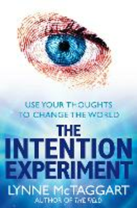 Libro in inglese The Intention Experiment: Use Your Thoughts To Change The World  - Lynne McTaggart