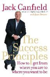 The Success Principles: How to Get from Where You are to Where You Want to be - Jack Canfield - cover