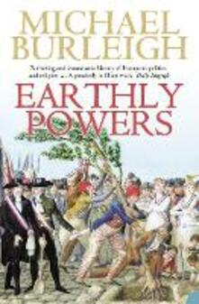 Earthly Powers: The Conflict Between Religion & Politics from the French Revolution to the Great War - Michael Burleigh - cover