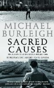 Libro in inglese Sacred Causes: Religion and Politics from the European Dictators to Al Qaeda  - Michael Burleigh