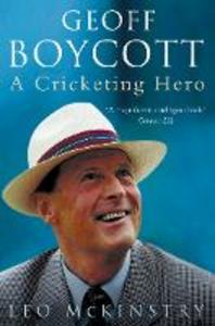 Libro in inglese Geoff Boycott: A Cricketing Hero  - Leo McKinstry