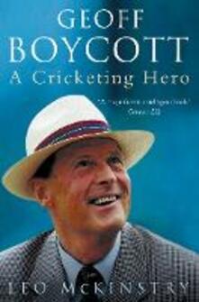 Geoff Boycott: A Cricketing Hero - Leo McKinstry - cover