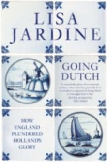 Going Dutch: How England Plundered Holland's Glory - Lisa Jardine - cover