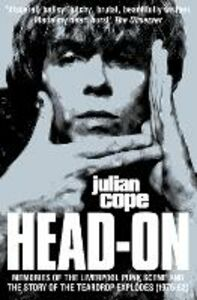 Libro in inglese Head-on: Memories of the Liverpool Punk-Scene and the Story of the Teardrop Explodes (1976-82) : Repossessed : Shamanic Depressions in Tamworth & London (1983-89)  - Julian Cope
