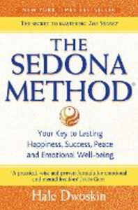 Libro in inglese The Sedona Method: Your Key to Lasting Happiness, Success, Peace and Emotional Well-Being  - Hale Dwoskin