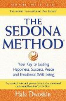 The Sedona Method: Your Key to Lasting Happiness, Success, Peace and Emotional Well-Being - Hale Dwoskin - cover