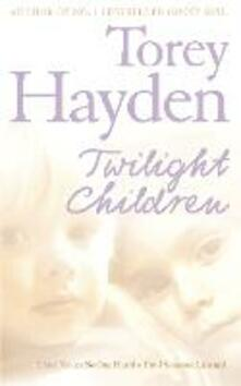 Twilight Children: Three Voices No One Heard - Until Someone Listened - Torey Hayden - cover