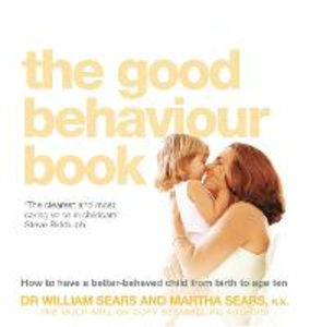 Libro inglese The Good Behaviour Book: How to Have a Better-Behaved Child from Birth to Age Ten William Sears , Martha Sears