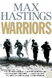 Libro in inglese Warriors: Extraordinary Tales from the Battlefield  - Max Hastings
