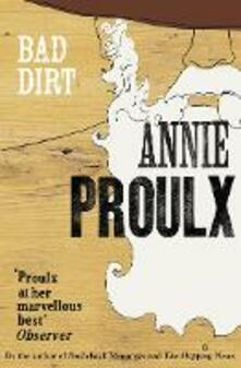 Bad Dirt: Wyoming Stories 2 - Annie Proulx - cover