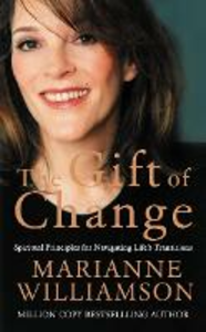 Libro in inglese The Gift of Change: Spiritual Guidance for a Radically New Life  - Marianne Williamson