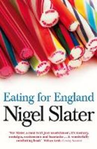 Eating for England: The Delights and Eccentricities of the British at Table - Nigel Slater - cover