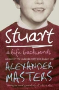 Stuart: A Life Backwards - Alexander Masters - cover