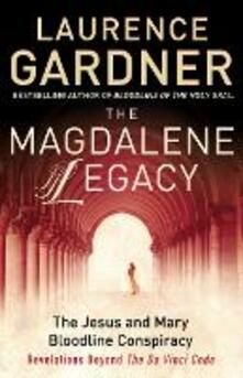 The Magdalene Legacy: The Jesus and Mary Bloodline Conspiracy - Revelations Beyond the Da Vinci Code - Laurence Gardner - cover