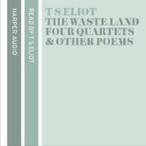 T. S. Eliot Reads The Waste Land, Four Quartets and Other Poems - T. S. Eliot - cover