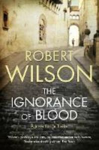 The Ignorance of Blood - Robert Wilson - cover