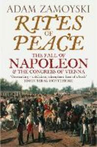 Rites of Peace: The Fall of Napoleon and the Congress of Vienna - Adam Zamoyski - cover