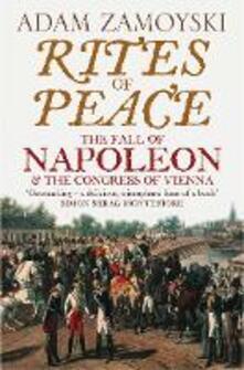 Rites of Peace: The Fall of Napoleon and the Congress of Vienna - Adam Zamoyski - cover