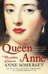 Queen Anne: The Politics of Passion - Anne Somerset - cover