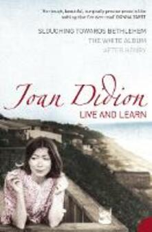 Live and Learn: Slouching Towards Bethlehem, the White Album, After Henry - Joan Didion - cover