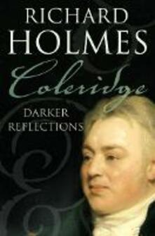 Coleridge: Darker Reflections - Richard Holmes - cover
