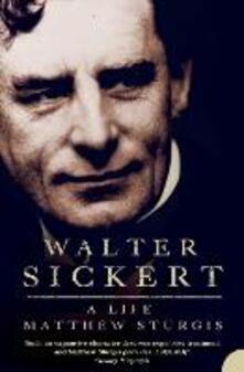 Walter Sickert: A Life - Matthew Sturgis - cover