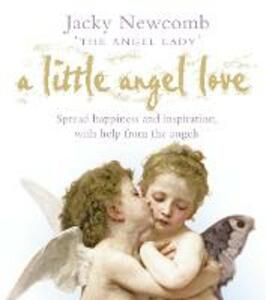 A Little Angel Love: Spread Happiness and Inspiration, with Help from the Angels - Jacky Newcomb - cover