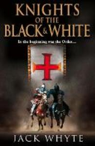 Knights of the Black and White Book One - Jack Whyte - cover