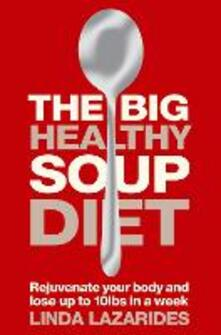 The Big Healthy Soup Diet: Nourish Your Body and Lose Up to 10lbs in a Week - Linda Lazarides - cover