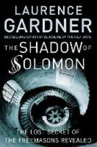 The Shadow of Solomon: The Lost Secret of the Freemasons Revealed - Laurence Gardner - cover