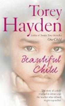 Beautiful Child: The Story of a Child Trapped in Silence and the Teacher Who Refused to Give Up on Her - Torey Hayden - cover