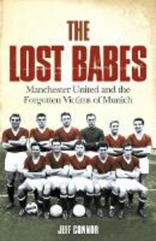 The Lost Babes: Manchester United and the Forgotten Victims of Munich - Jeff Connor - cover