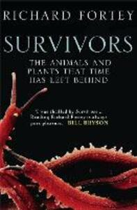 Survivors: The Animals and Plants That Time Has Left Behind - Richard A. Fortey - cover
