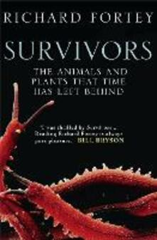 Survivors: The Animals and Plants That Time Has Left Behind - Richard Fortey - cover